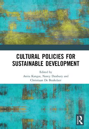 «Cultural Policies for Sustainable Development» | Edited by Anita Kangas, Nancy Duxbury, Christiaan De Beukelaer