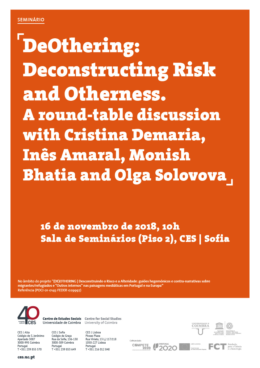 "DeOthering: Deconstructing Risk and Otherness. A round-table discussion with Cristina Demaria, Inês Amaral, Monish Bhatia and Olga Solovova<span id=""edit_21259""><script>$(function() { $('#edit_21259').load( ""/myces/user/editobj.php?tipo=evento&id=21259"" ); });</script></span>"