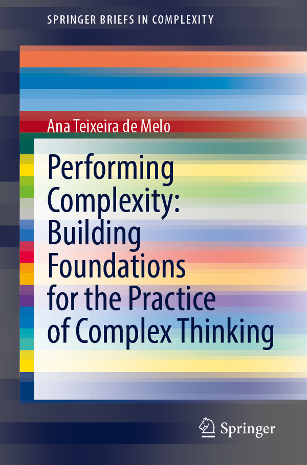 «Performing Complexity: Building Foundations for the Practice of Complex Thinking» de Ana Teixeira de Melo